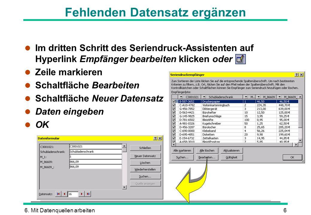 6. Mit Datenquellen arbeiten6 Fehlenden Datensatz ergänzen l Im dritten Schritt des Seriendruck-Assistenten auf Hyperlink Empfänger bearbeiten klicken