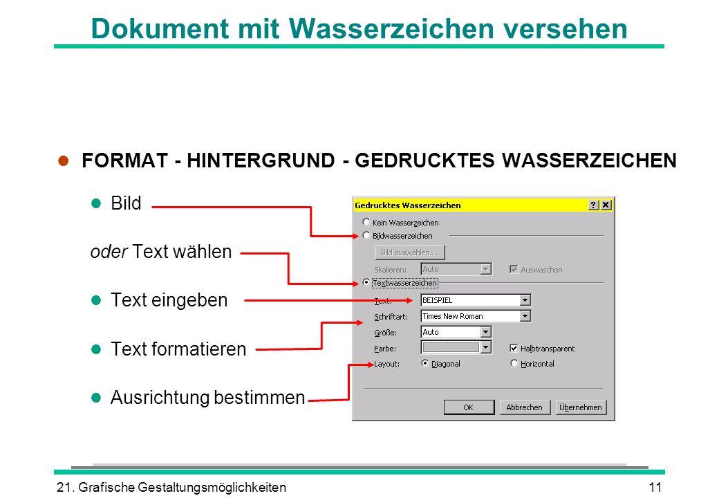 21. Grafische Gestaltungsmöglichkeiten11 Dokument mit Wasserzeichen versehen l FORMAT - HINTERGRUND - GEDRUCKTES WASSERZEICHEN l Bild oder Text wählen