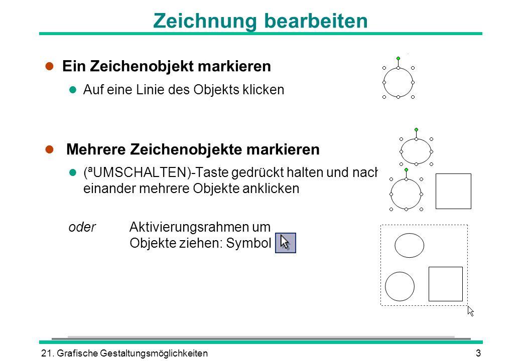 21. Grafische Gestaltungsmöglichkeiten3 l Ein Zeichenobjekt markieren l Auf eine Linie des Objekts klicken l Mehrere Zeichenobjekte markieren (ªUMSCHA