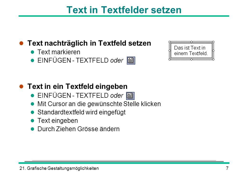 21. Grafische Gestaltungsmöglichkeiten7 Text in Textfelder setzen l Text nachträglich in Textfeld setzen l Text markieren l EINFÜGEN - TEXTFELD oder l
