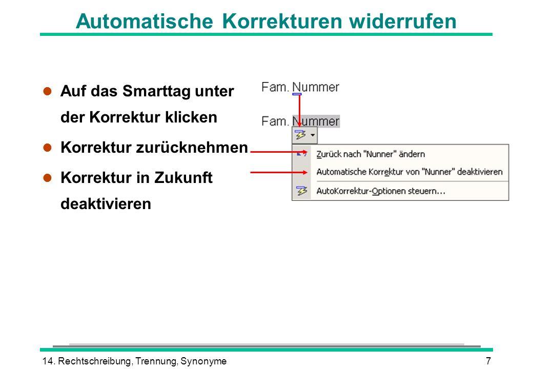 14. Rechtschreibung, Trennung, Synonyme7 Automatische Korrekturen widerrufen l Auf das Smarttag unter der Korrektur klicken l Korrektur zurücknehmen l