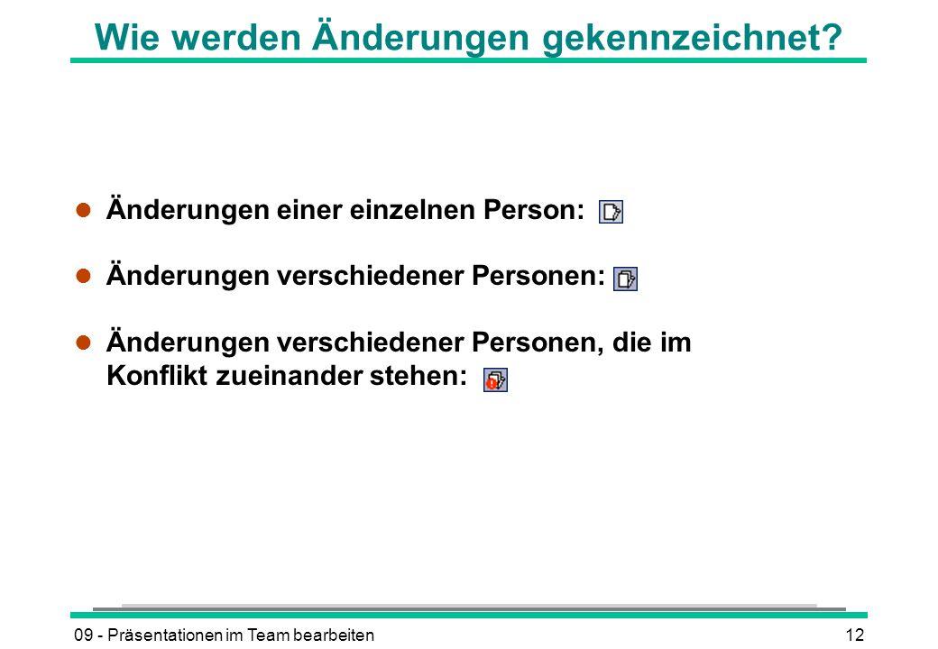 09 - Präsentationen im Team bearbeiten12 Wie werden Änderungen gekennzeichnet? l Änderungen einer einzelnen Person: l Änderungen verschiedener Persone