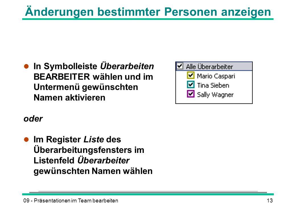 09 - Präsentationen im Team bearbeiten13 Änderungen bestimmter Personen anzeigen l In Symbolleiste Überarbeiten BEARBEITER wählen und im Untermenü gew