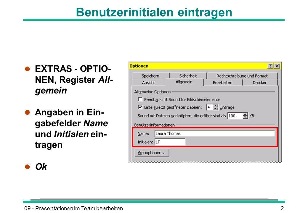 09 - Präsentationen im Team bearbeiten2 Benutzerinitialen eintragen l EXTRAS - OPTIO- NEN, Register All- gemein l Angaben in Ein- gabefelder Name und