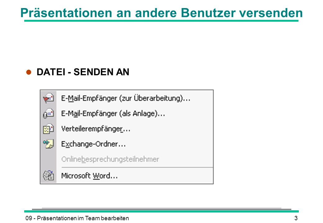 09 - Präsentationen im Team bearbeiten3 Präsentationen an andere Benutzer versenden l DATEI - SENDEN AN