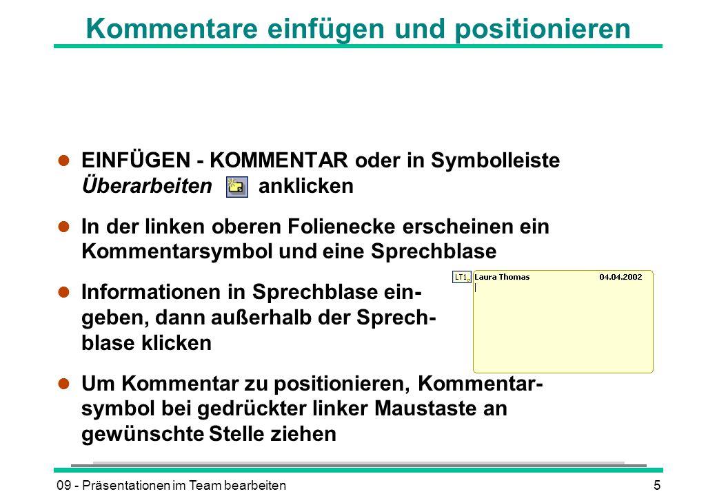09 - Präsentationen im Team bearbeiten5 Kommentare einfügen und positionieren l EINFÜGEN - KOMMENTAR oder in Symbolleiste Überarbeiten anklicken l In