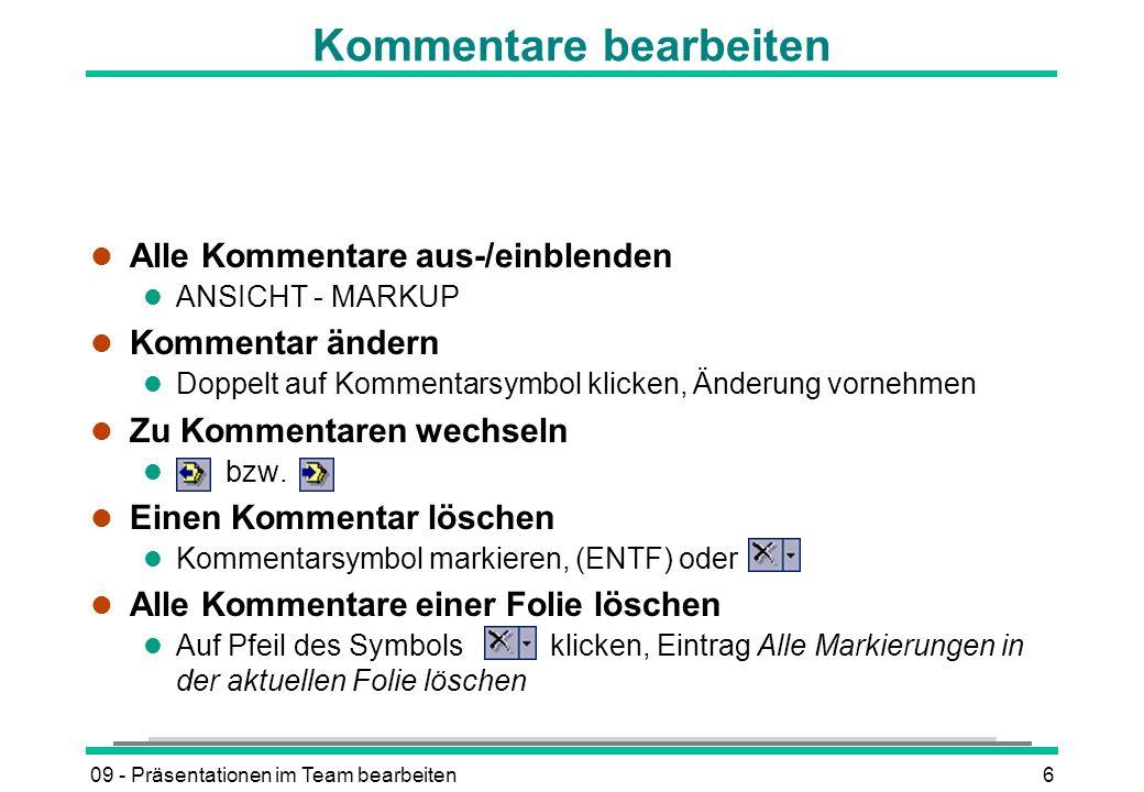 09 - Präsentationen im Team bearbeiten7 Kommentare drucken l DATEI - DRUCKEN l Im geöffneten Dialogfenster das Kontrollfeld Kommentarseiten einbeziehen aktivieren