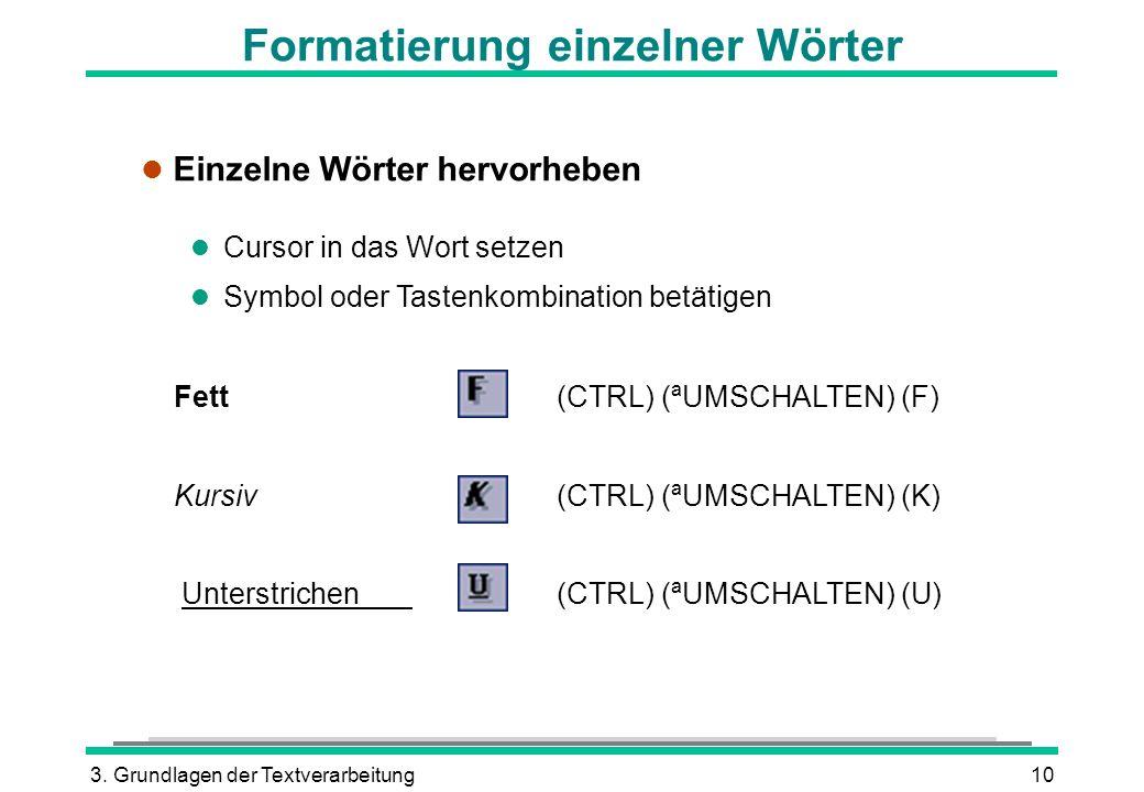 3. Grundlagen der Textverarbeitung10 Formatierung einzelner Wörter l Einzelne Wörter hervorheben l Cursor in das Wort setzen l Symbol oder Tastenkombi