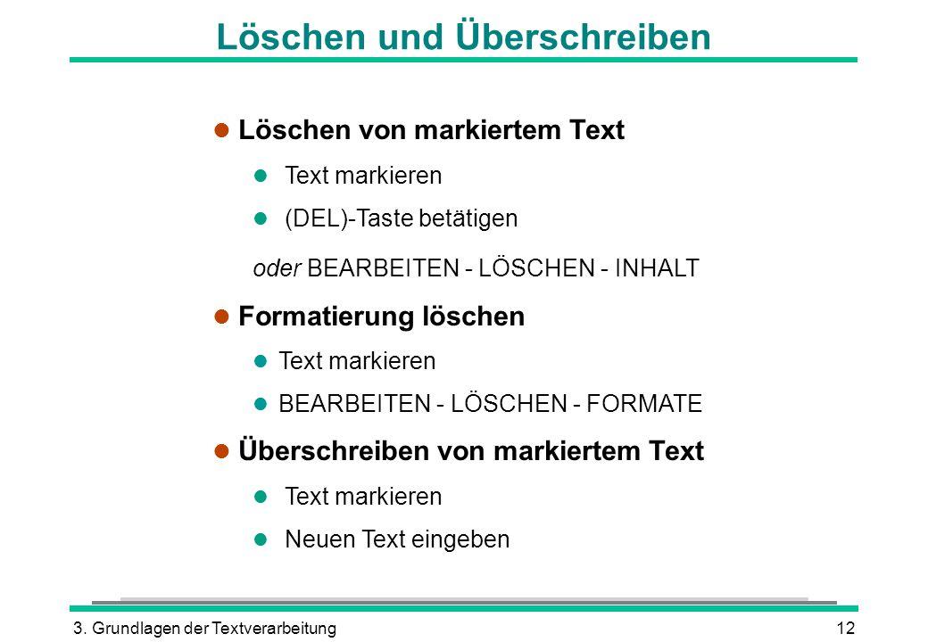 3. Grundlagen der Textverarbeitung12 Löschen und Überschreiben l Löschen von markiertem Text l Text markieren (DEL)-Taste betätigen oder BEARBEITEN -