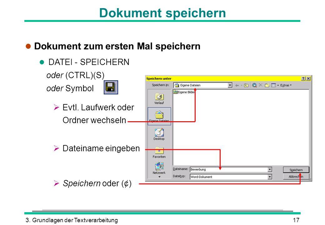 3. Grundlagen der Textverarbeitung17 Dokument speichern l Dokument zum ersten Mal speichern l DATEI - SPEICHERN oder (CTRL)(S) oder Symbol Evtl. Laufw
