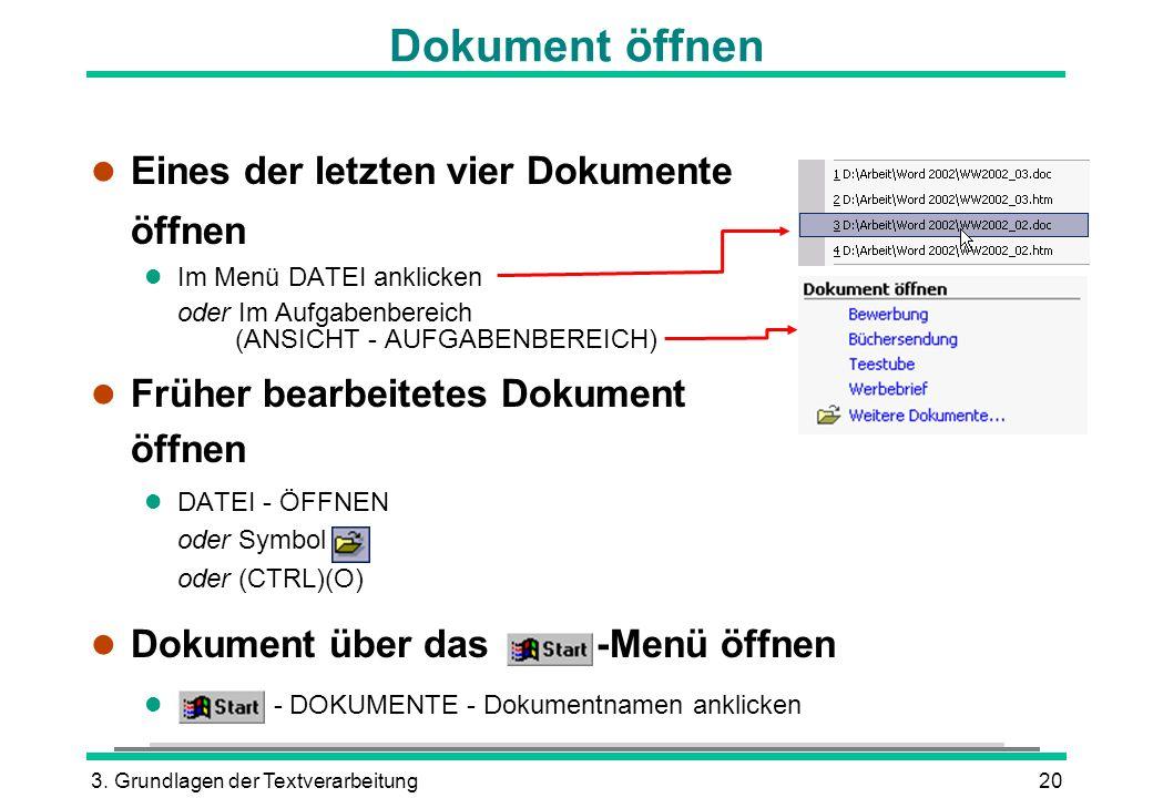 3. Grundlagen der Textverarbeitung20 l Eines der letzten vier Dokumente öffnen l Im Menü DATEI anklicken oder Im Aufgabenbereich (ANSICHT - AUFGABENBE