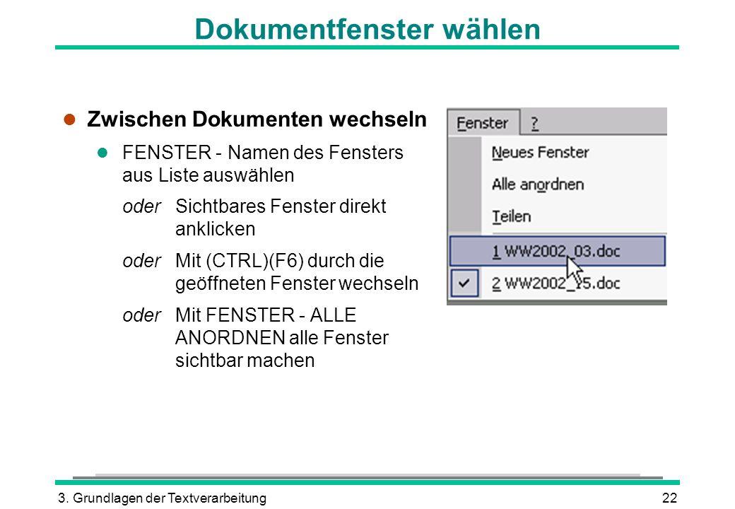 3. Grundlagen der Textverarbeitung22 Dokumentfenster wählen l Zwischen Dokumenten wechseln l FENSTER - Namen des Fensters aus Liste auswählen oder Sic