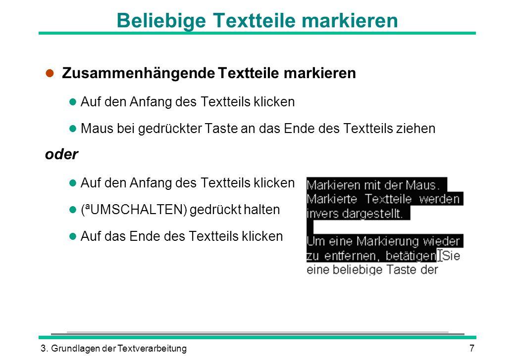 3. Grundlagen der Textverarbeitung7 Beliebige Textteile markieren l Zusammenhängende Textteile markieren l Auf den Anfang des Textteils klicken l Maus