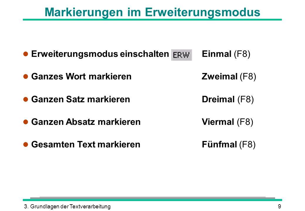3. Grundlagen der Textverarbeitung9 Markierungen im Erweiterungsmodus Erweiterungsmodus einschaltenEinmal (F8) Ganzes Wort markierenZweimal (F8) Ganze