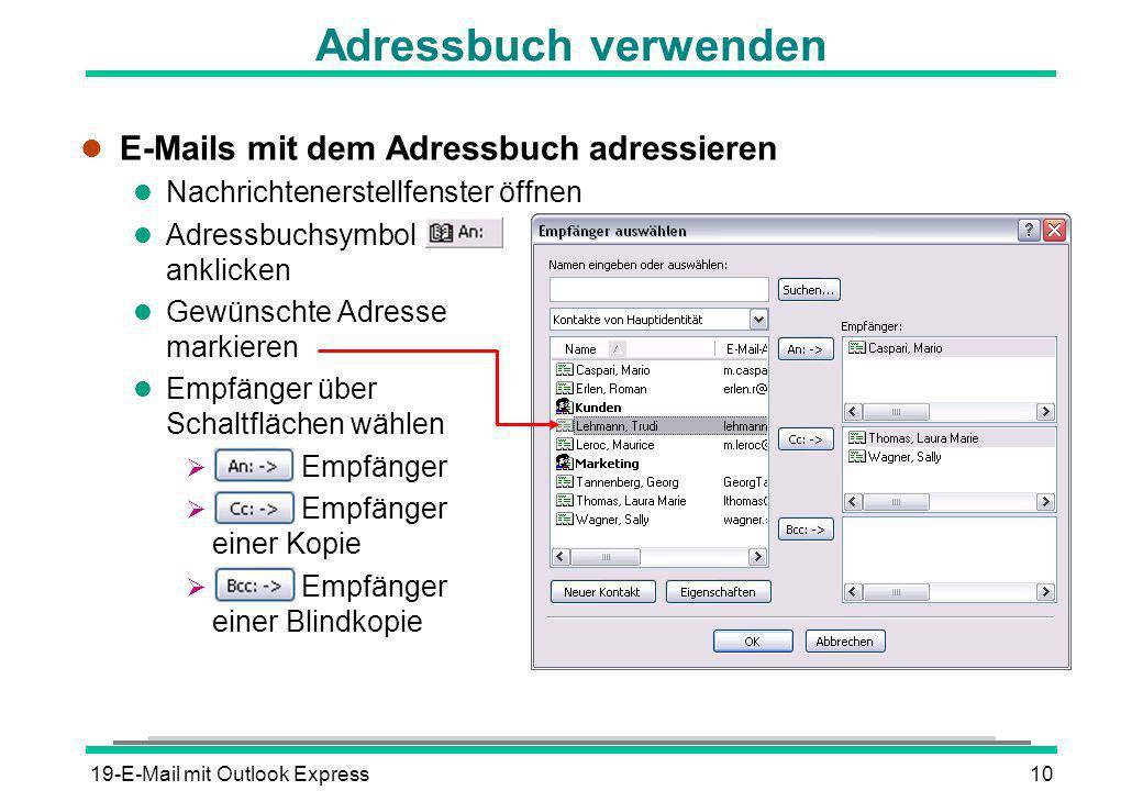 19-E-Mail mit Outlook Express11 Häufig vorkommende Nachrichtensymbole l Die Nachricht wurde l mit einer Anlage versehen l geöffnet/gelesen l nicht geöffnet/gelesen l beantwortet l weitergeleitet