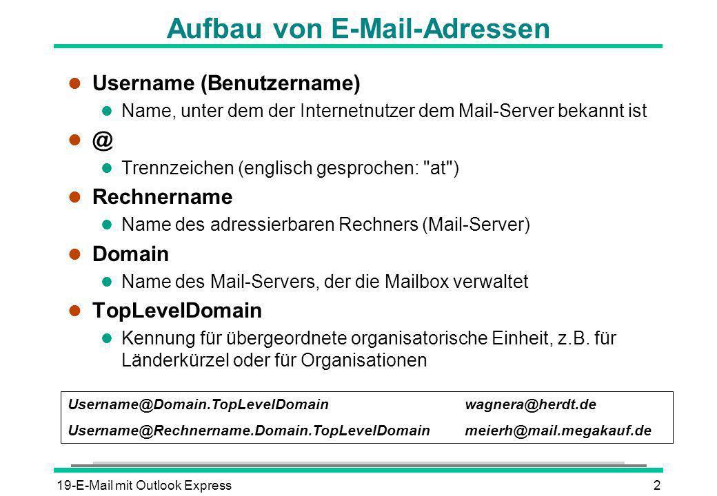 19-E-Mail mit Outlook Express2 Aufbau von E-Mail-Adressen l Username (Benutzername) l Name, unter dem der Internetnutzer dem Mail-Server bekannt ist l