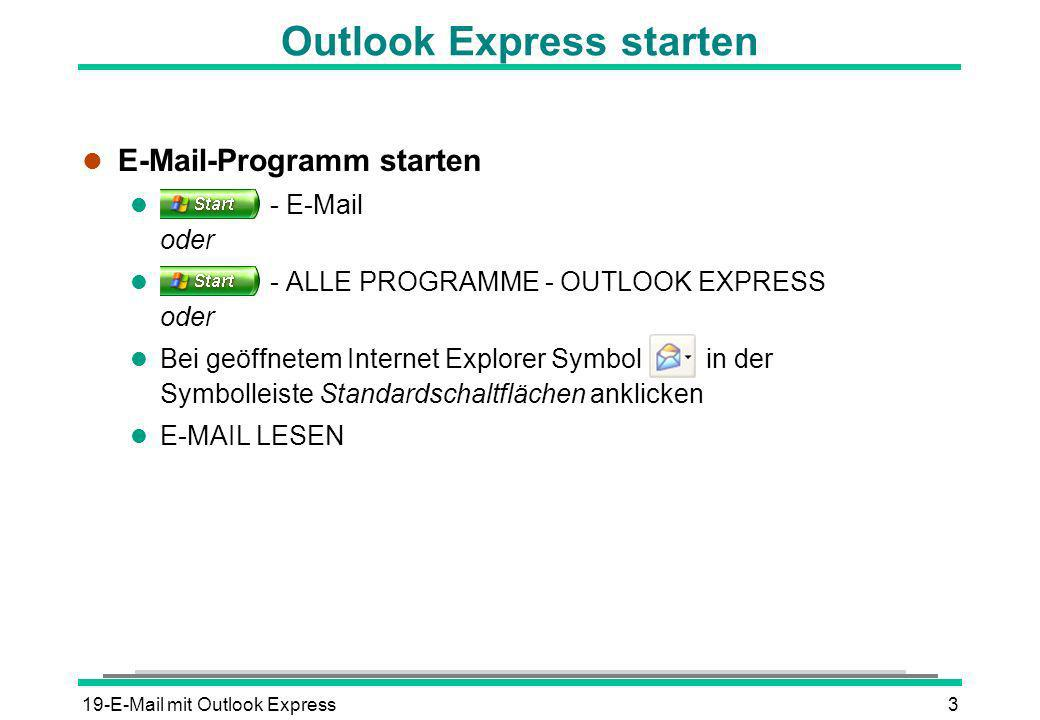 19-E-Mail mit Outlook Express3 Outlook Express starten l E-Mail-Programm starten l - E-Mail oder l - ALLE PROGRAMME - OUTLOOK EXPRESS oder l Bei geöff