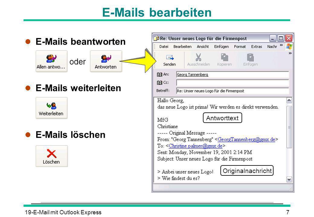 19-E-Mail mit Outlook Express7 E-Mails bearbeiten l E-Mails beantworten l E-Mails weiterleiten l E-Mails löschen Originalnachricht Antworttext oder