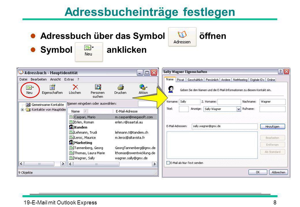 19-E-Mail mit Outlook Express8 Adressbucheinträge festlegen l Adressbuch über das Symbol öffnen l Symbol anklicken