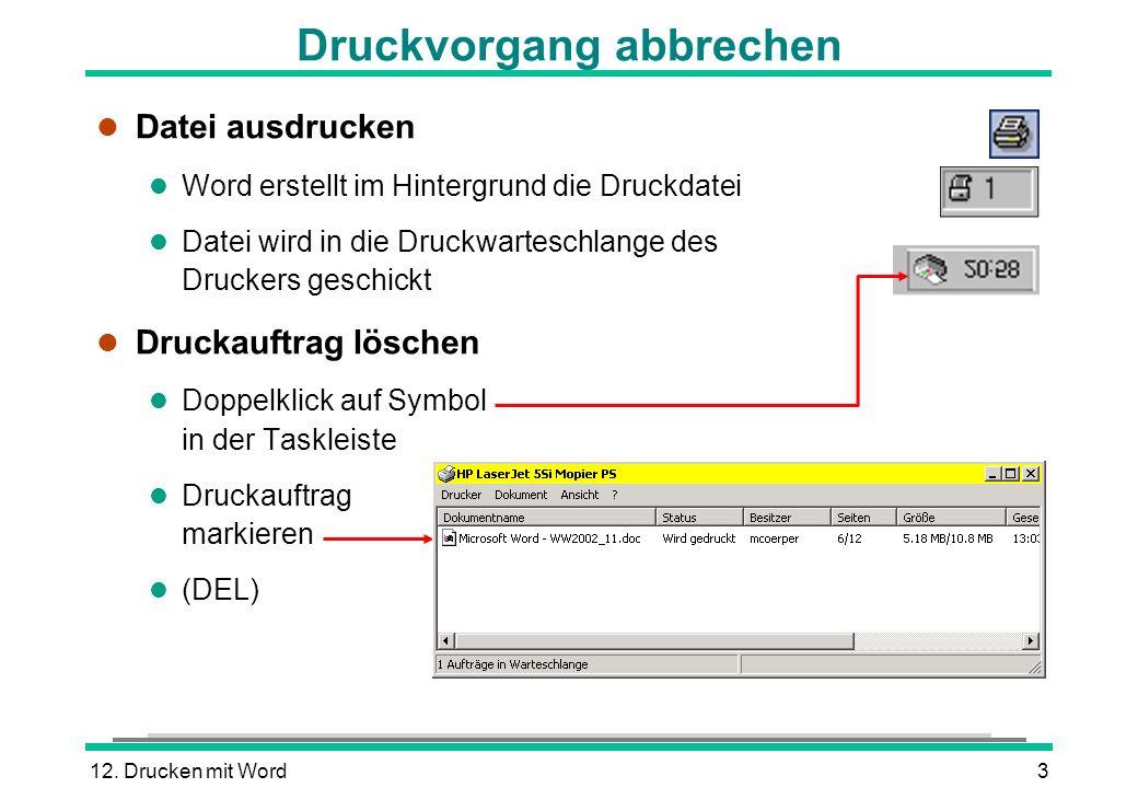 12. Drucken mit Word3 Druckvorgang abbrechen l Datei ausdrucken l Word erstellt im Hintergrund die Druckdatei l Datei wird in die Druckwarteschlange d