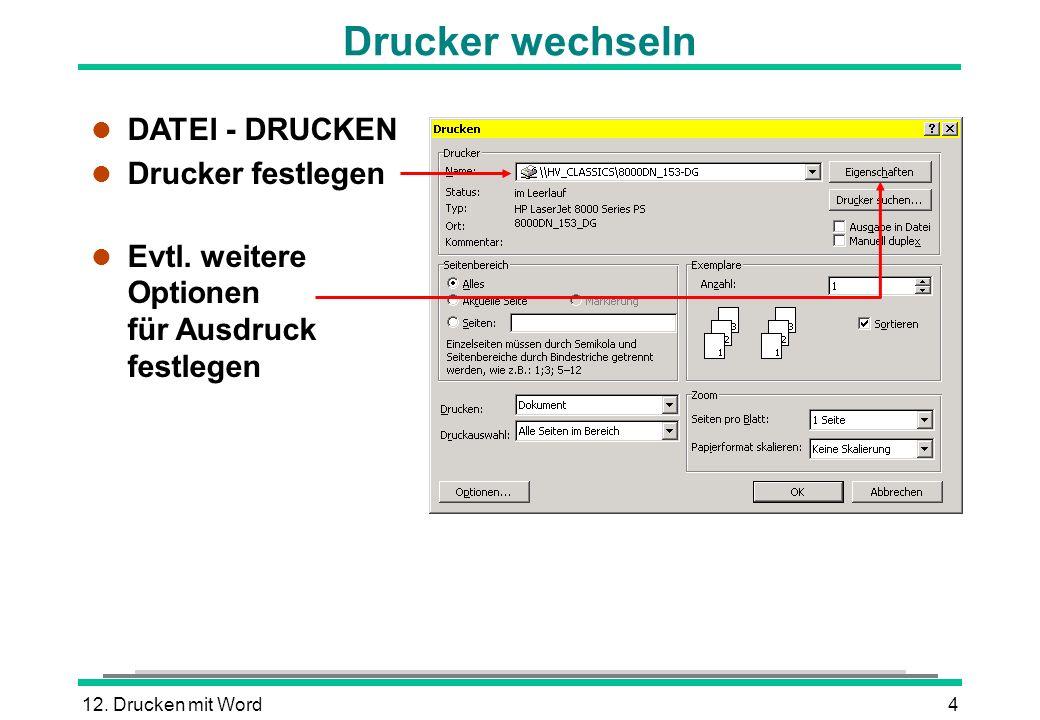 12. Drucken mit Word4 Drucker wechseln l DATEI - DRUCKEN l Drucker festlegen l Evtl. weitere Optionen für Ausdruck festlegen