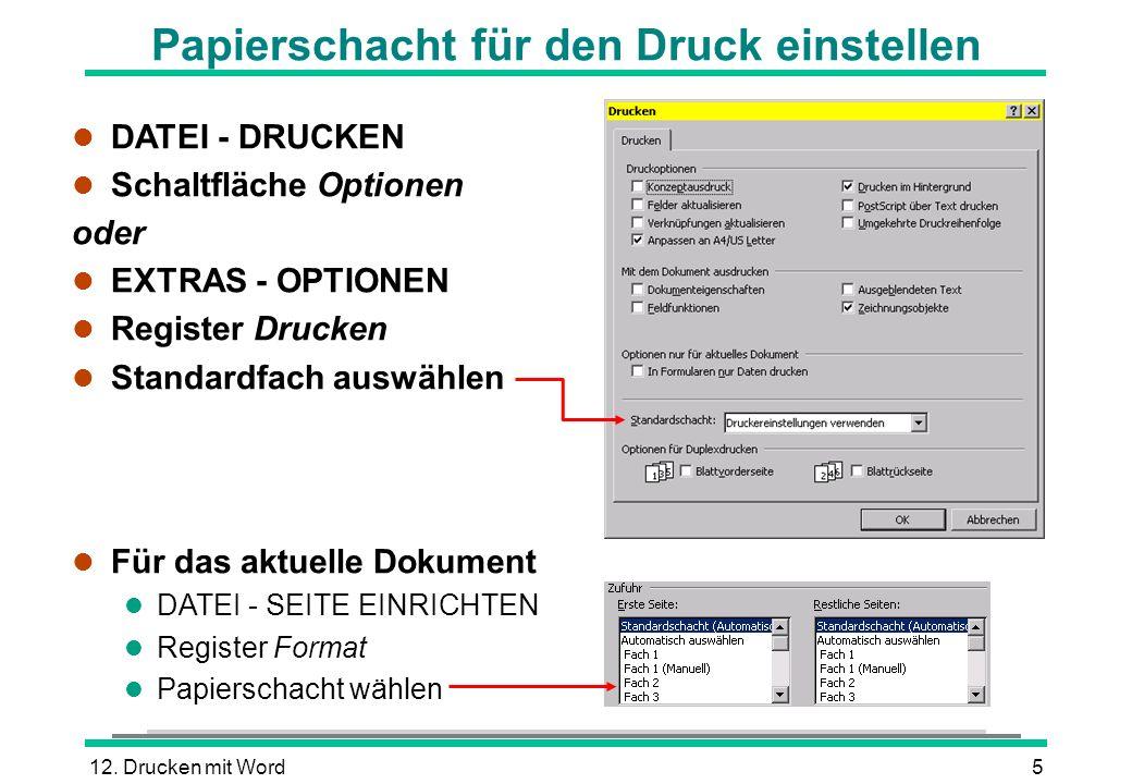12. Drucken mit Word5 Papierschacht für den Druck einstellen l DATEI - DRUCKEN l Schaltfläche Optionen oder l EXTRAS - OPTIONEN l Register Drucken l S