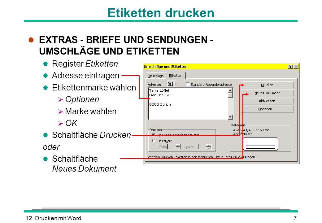 12. Drucken mit Word7 l EXTRAS - BRIEFE UND SENDUNGEN - UMSCHLÄGE UND ETIKETTEN l Register Etiketten l Adresse eintragen l Etikettenmarke wählen Optio