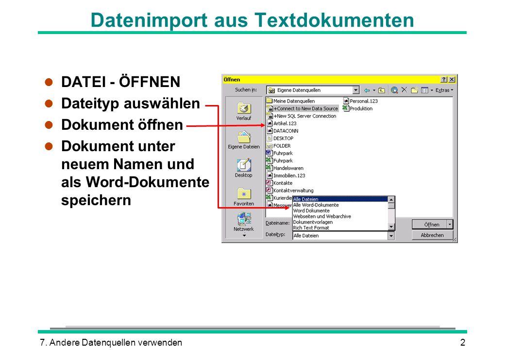 7. Andere Datenquellen verwenden2 Datenimport aus Textdokumenten l DATEI - ÖFFNEN l Dateityp auswählen l Dokument öffnen l Dokument unter neuem Namen