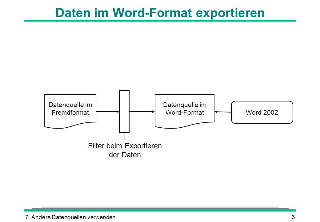 7. Andere Datenquellen verwenden3 Daten im Word-Format exportieren Datenquelle im Fremdformat Datenquelle im Word-Format Word 2002 Filter beim Exporti