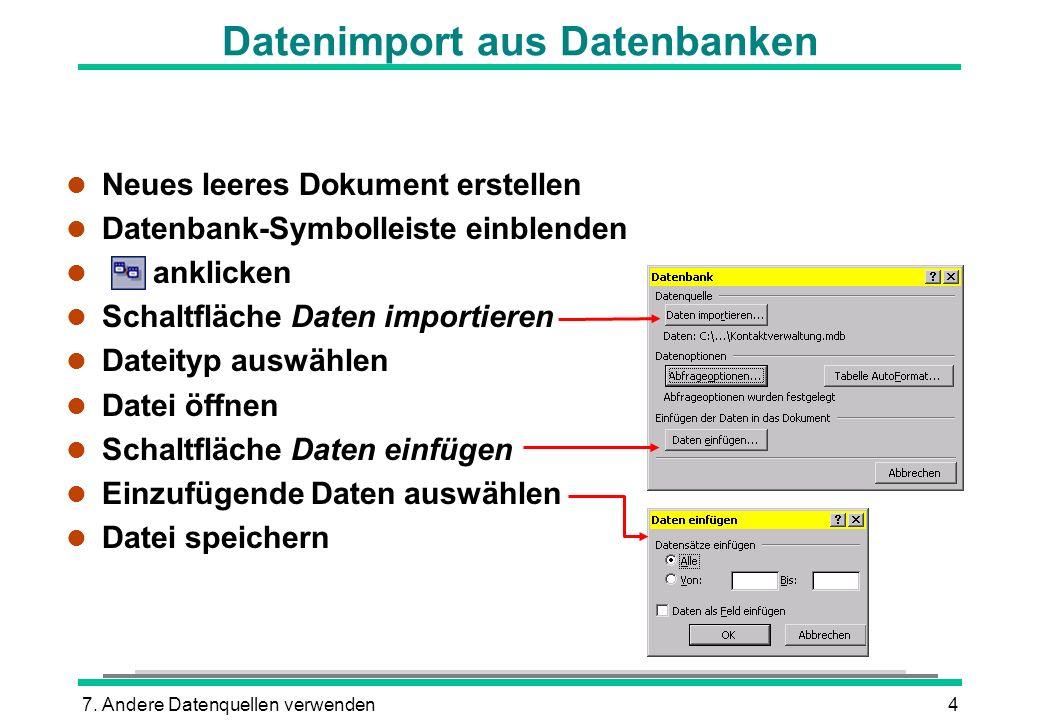 7. Andere Datenquellen verwenden4 l Neues leeres Dokument erstellen l Datenbank-Symbolleiste einblenden l anklicken l Schaltfläche Daten importieren l