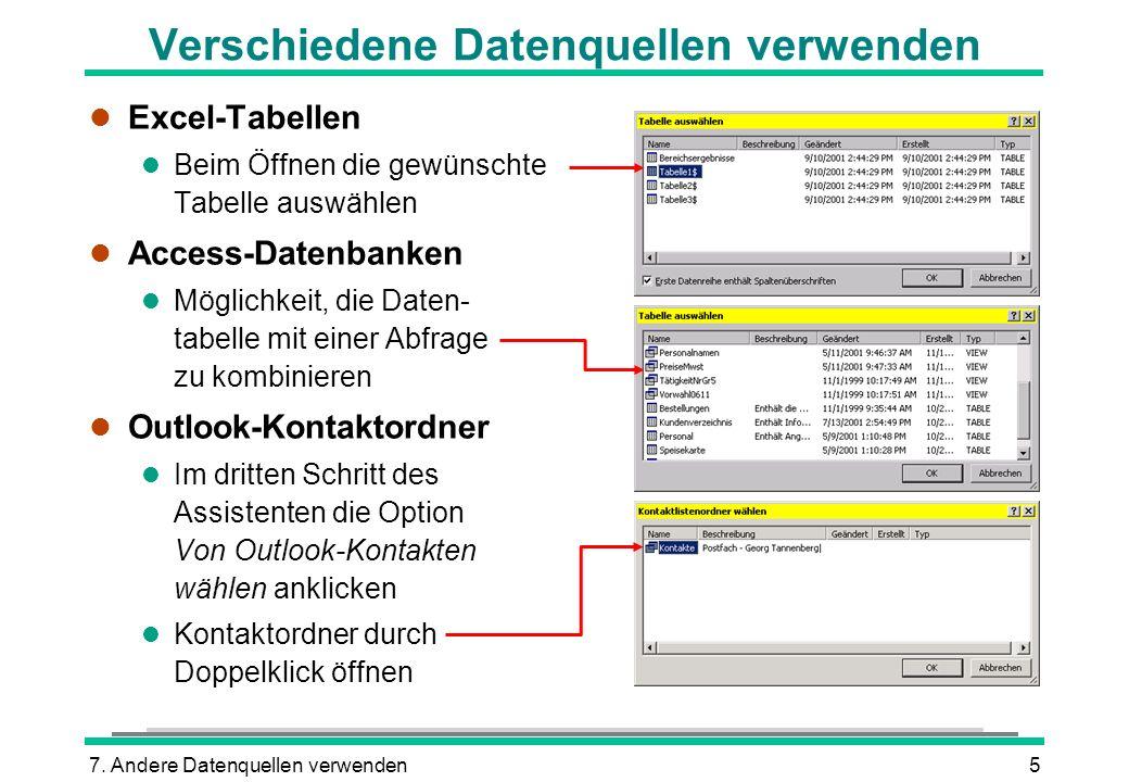 7. Andere Datenquellen verwenden5 Verschiedene Datenquellen verwenden l Excel-Tabellen l Beim Öffnen die gewünschte Tabelle auswählen l Access-Datenba
