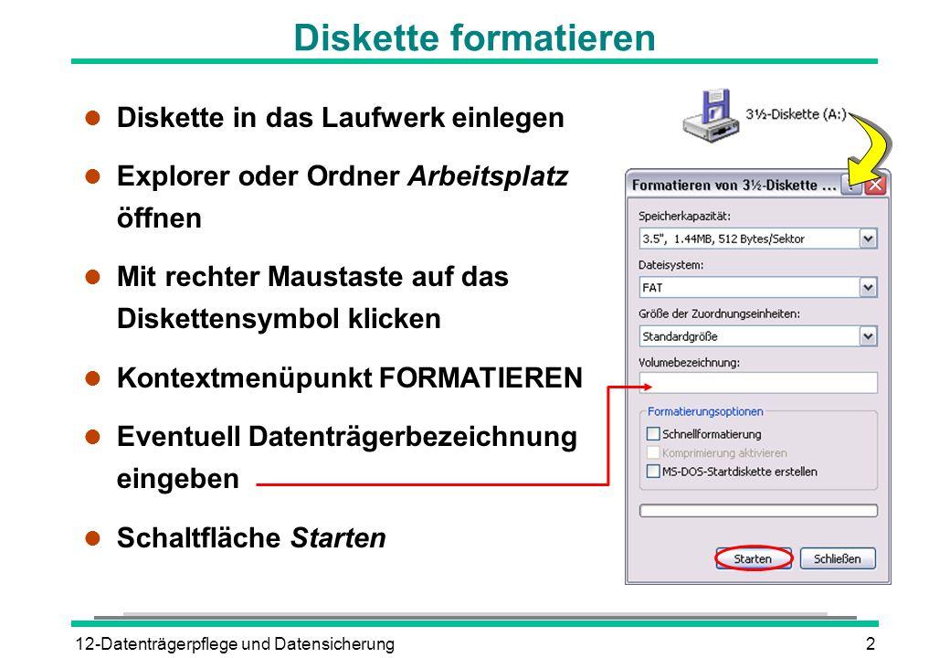 12-Datenträgerpflege und Datensicherung3 Datenträger umbenennen l Laufwerkssymbol mit rechter Maustaste im Explorer oder im Ordner Arbeitsplatz anklicken l Kontextmenüpunkt EIGENSCHAFTEN l Register Allgemein l Bezeichnung eingeben