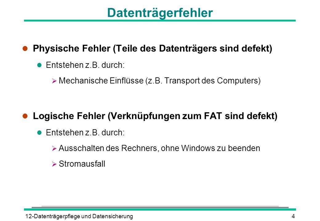 12-Datenträgerpflege und Datensicherung4 Datenträgerfehler l Physische Fehler (Teile des Datenträgers sind defekt) l Entstehen z.B. durch: Mechanische