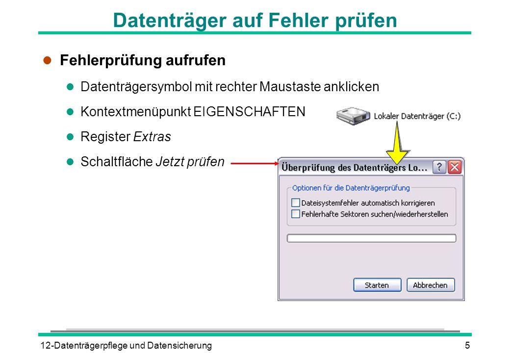 12-Datenträgerpflege und Datensicherung6 Datenträgerbereinigung l Bereinigung löscht nicht mehr benötigte Dateien l Temporäre Dateien l AktiveX-Komponenten l Dateien im Papierkorb l Datenträgerbereinigungsprogramm starten l - ALLE PROGRAMME - ZUBEHÖR - SYSTEMPROGRAMME - DATENTRÄGERBEREINIGUNG l Laufwerk auswählen l Zu löschende Dateien auswählen