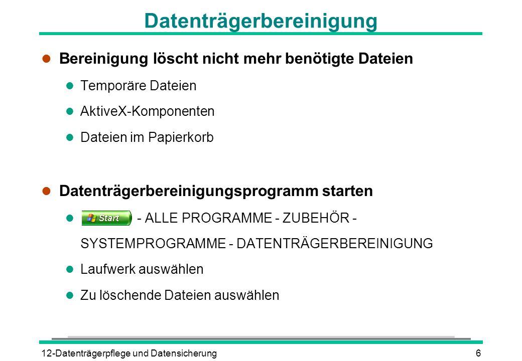 12-Datenträgerpflege und Datensicherung6 Datenträgerbereinigung l Bereinigung löscht nicht mehr benötigte Dateien l Temporäre Dateien l AktiveX-Kompon