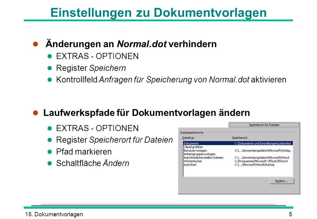 15. Dokumentvorlagen5 Einstellungen zu Dokumentvorlagen l Änderungen an Normal.dot verhindern l EXTRAS - OPTIONEN l Register Speichern l Kontrollfeld