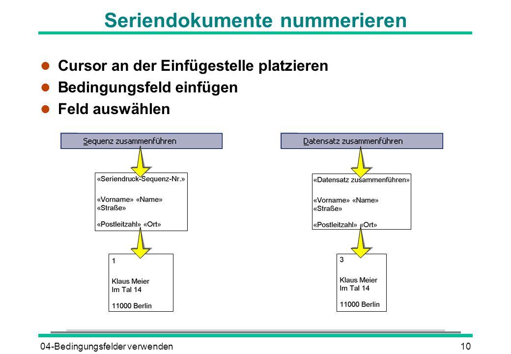 04-Bedingungsfelder verwenden10 Seriendokumente nummerieren l Cursor an der Einfügestelle platzieren l Bedingungsfeld einfügen l Feld auswählen