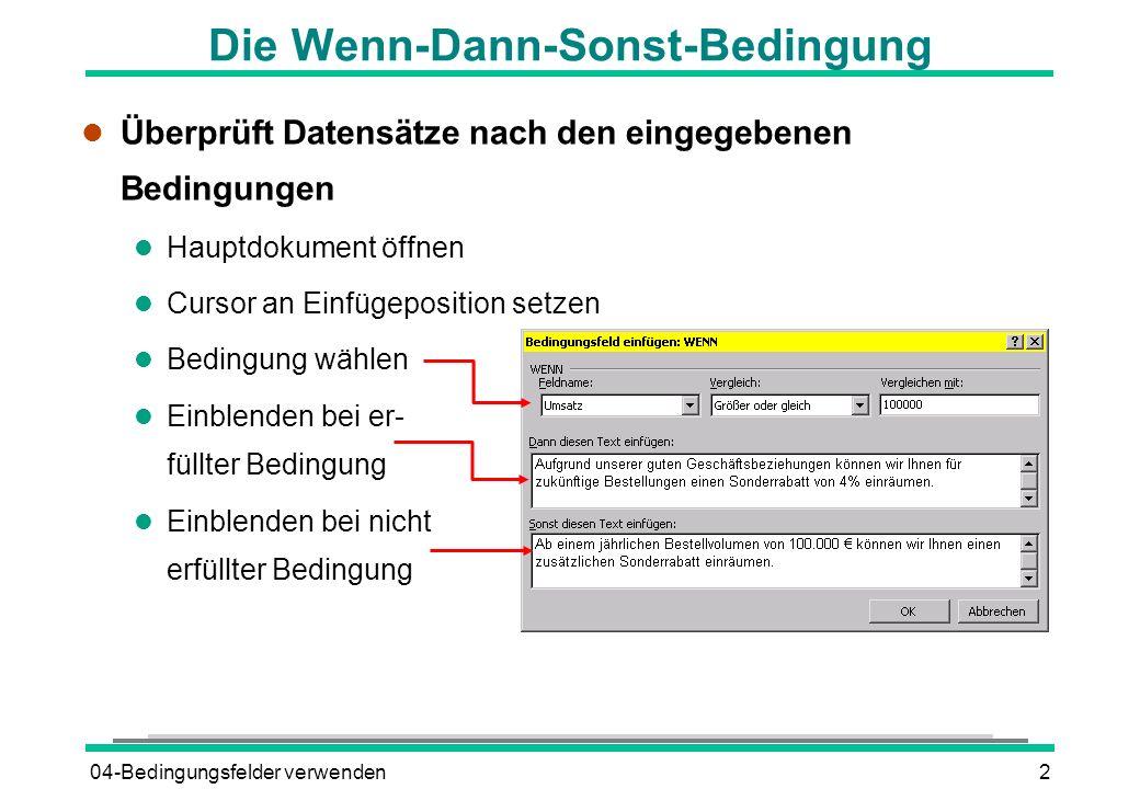 04-Bedingungsfelder verwenden2 Die Wenn-Dann-Sonst-Bedingung l Überprüft Datensätze nach den eingegebenen Bedingungen l Hauptdokument öffnen l Cursor
