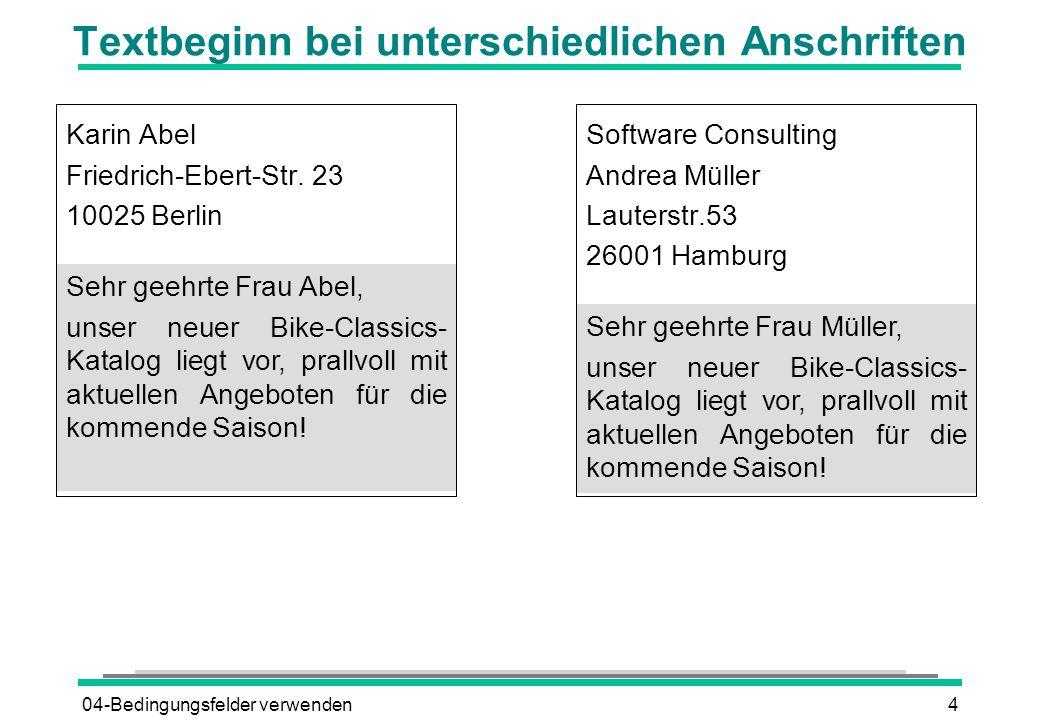 04-Bedingungsfelder verwenden4 Textbeginn bei unterschiedlichen Anschriften Karin Abel Friedrich-Ebert-Str. 23 10025 Berlin Software Consulting Andrea