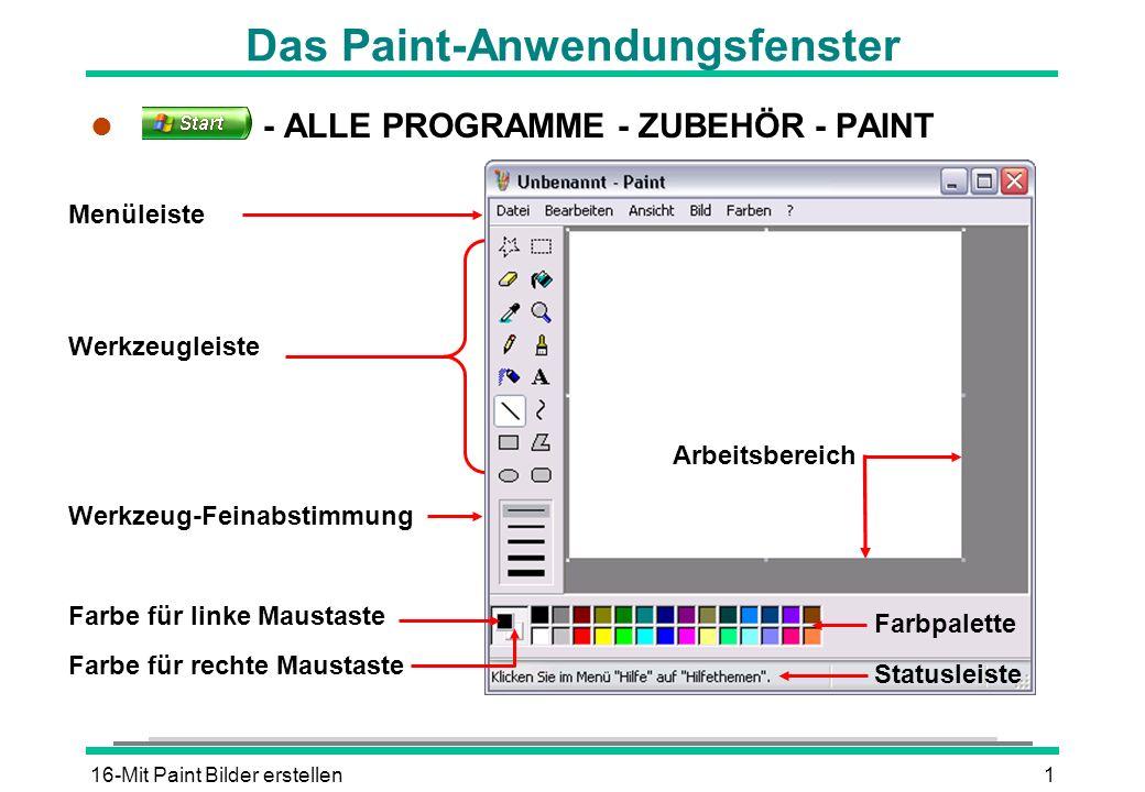 16-Mit Paint Bilder erstellen1 Das Paint-Anwendungsfenster l - ALLE PROGRAMME - ZUBEHÖR - PAINT Werkzeugleiste Werkzeug-Feinabstimmung Menüleiste Farb