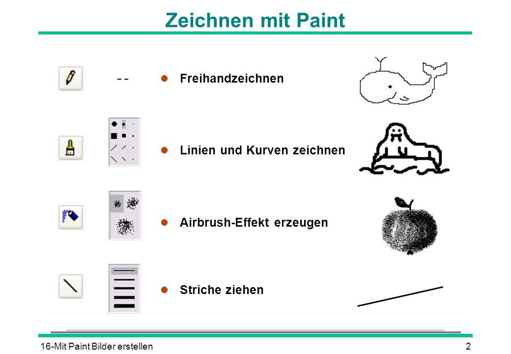 16-Mit Paint Bilder erstellen3 Ziehen Zeichenwerkzeuge l Bögen zeichnen l Rechtecke zeichnen l Vielecke zeichnen l Ellipse/Kreis ziehen l Rechtecke mit abgerundeten Ecken ziehen Ziehen