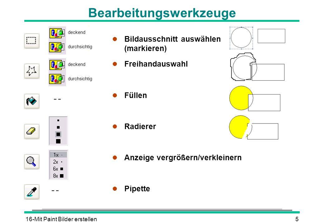 16-Mit Paint Bilder erstellen6 l Zeichnung speichern DATEI - SPEICHERN oder (STRG)(S) l Zeichnung drucken l Zeichnung in der Layoutansicht prüfen DATEI - SEITENANSICHT l Seitenformat auf die Zeichnung anpassen DATEI - SEITE EINRICHTEN l Ausdruck starten DATEI - DRUCKEN oder (STRG)(P) Zeichnung speichern und drucken