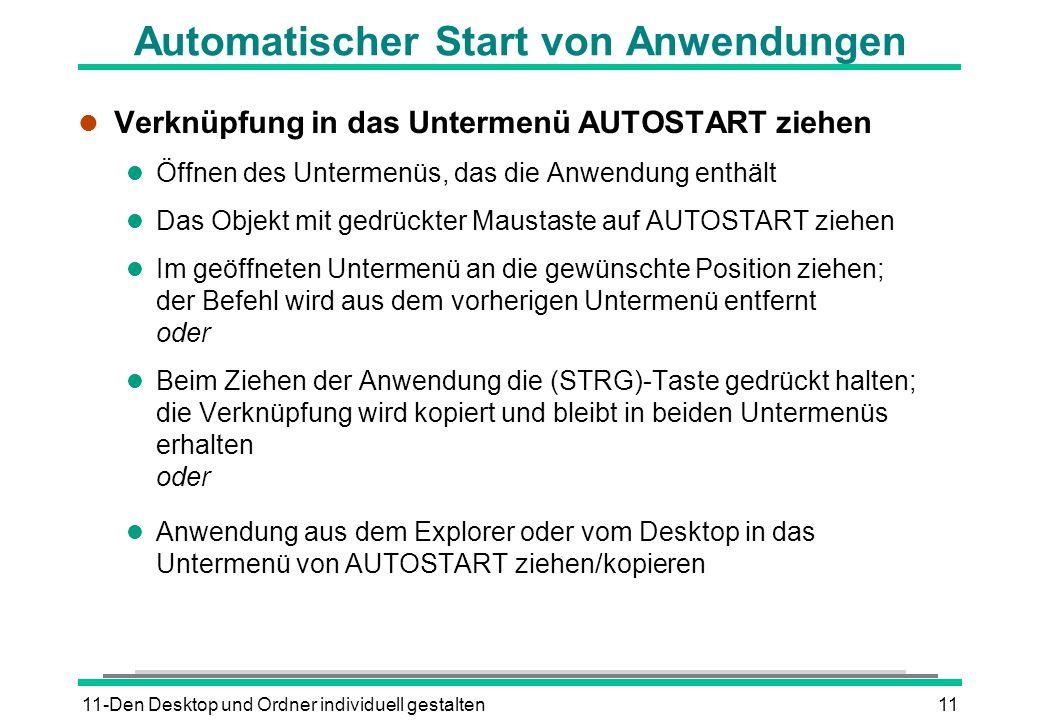 11-Den Desktop und Ordner individuell gestalten11 Automatischer Start von Anwendungen l Verknüpfung in das Untermenü AUTOSTART ziehen l Öffnen des Unt