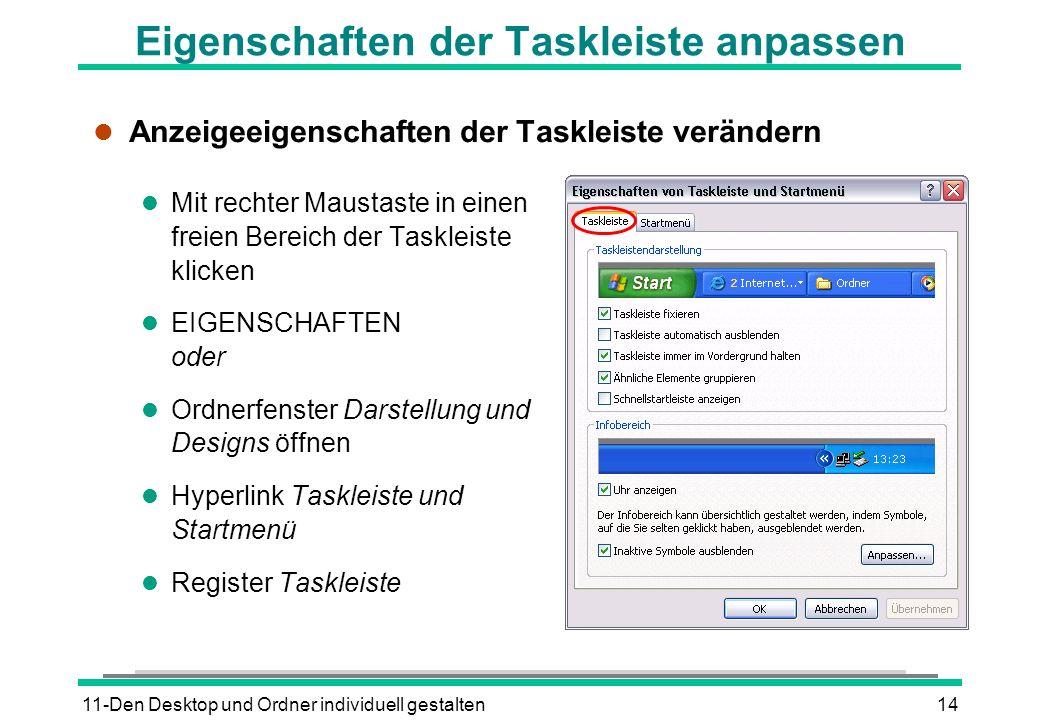 11-Den Desktop und Ordner individuell gestalten14 Eigenschaften der Taskleiste anpassen l Anzeigeeigenschaften der Taskleiste verändern l Mit rechter