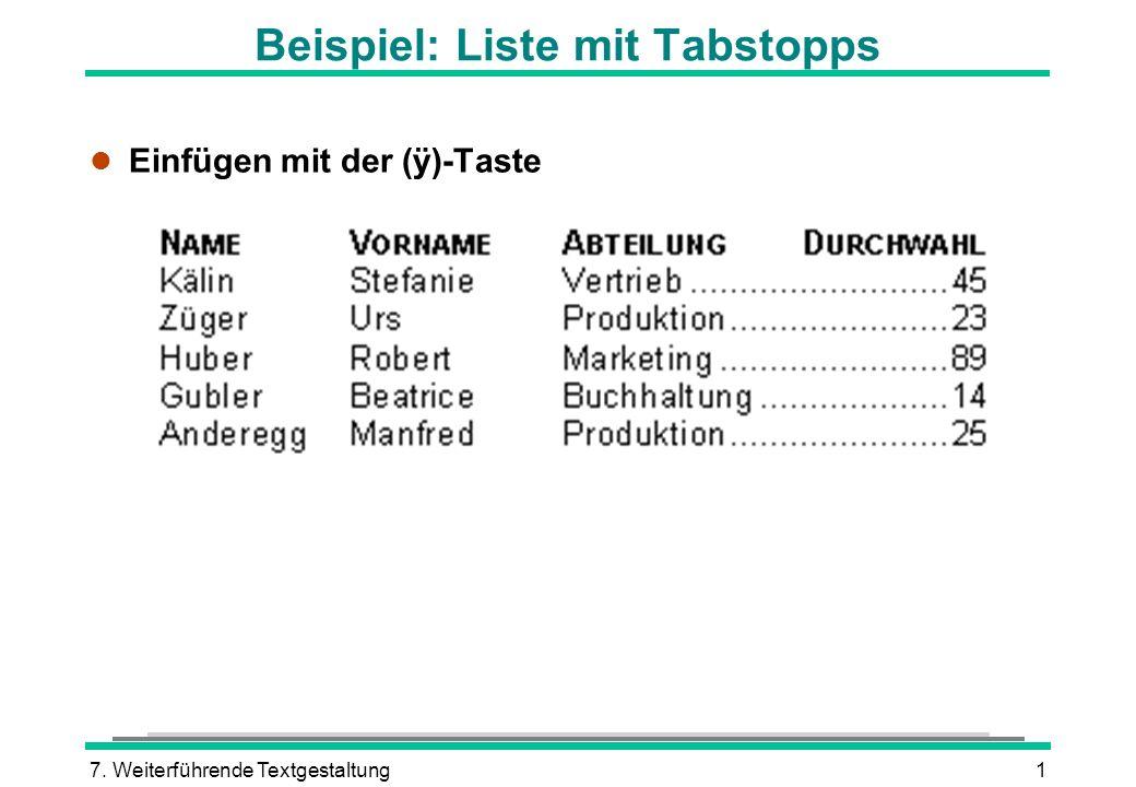 7. Weiterführende Textgestaltung1 Beispiel: Liste mit Tabstopps Einfügen mit der (ÿ)-Taste