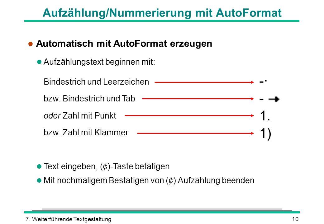 7. Weiterführende Textgestaltung10 Aufzählung/Nummerierung mit AutoFormat l Automatisch mit AutoFormat erzeugen l Aufzählungstext beginnen mit: Bindes