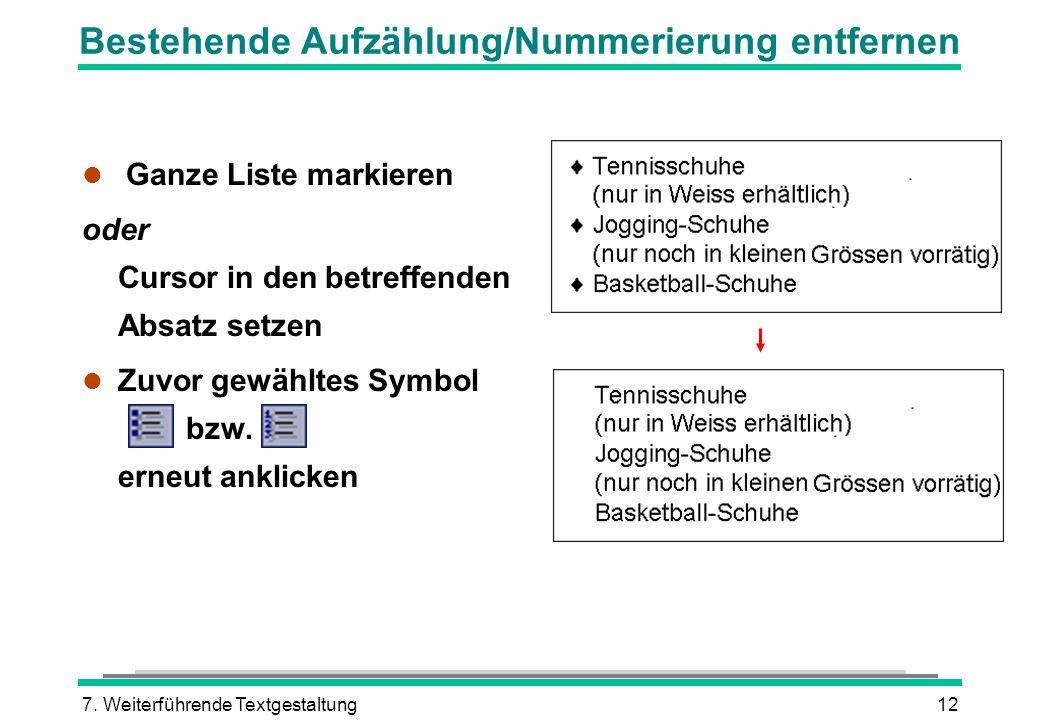 7. Weiterführende Textgestaltung12 Bestehende Aufzählung/Nummerierung entfernen l Ganze Liste markieren oder Cursor in den betreffenden Absatz setzen