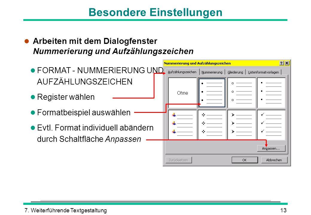 7. Weiterführende Textgestaltung13 Besondere Einstellungen l Arbeiten mit dem Dialogfenster Nummerierung und Aufzählungszeichen l FORMAT - NUMMERIERUN