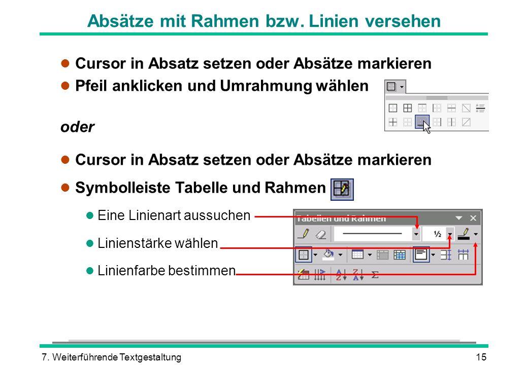7. Weiterführende Textgestaltung15 Absätze mit Rahmen bzw. Linien versehen l Cursor in Absatz setzen oder Absätze markieren l Pfeil anklicken und Umra