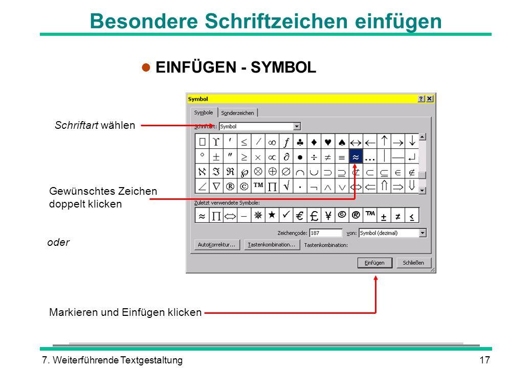 7. Weiterführende Textgestaltung17 Besondere Schriftzeichen einfügen l EINFÜGEN - SYMBOL Schriftart wählen Gewünschtes Zeichen doppelt klicken Markier
